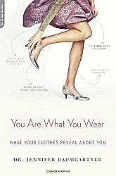 You Are What You Wear: What Your Clothes Reveal About You by Jennifer Baumgartner