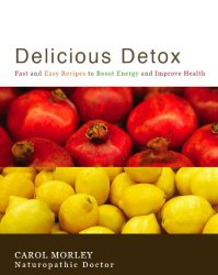Delicious Detox: Fast and Easy Recipes to Boost Energy and Improve Health by Carol Morley