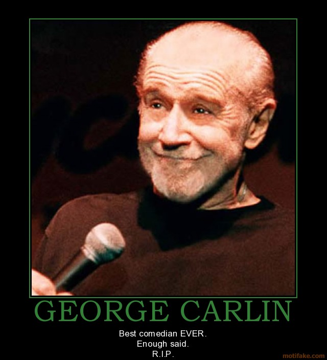 George Carlin Google image from http://www.motifake.com/image/demotivational-poster/0807/george-carlin-george-carlin-dead-demotivational-poster-1215082688.jpg