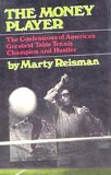 The money player: The confessions of America's greatest table tennis champion and hustler by Marty Reisman