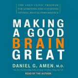 Making a Good Brain Great: The Amen Clinic Program (Audio Download from Audible.com) by Daniel G. Amen, MD