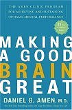Making a Good Brain Great: The Amen Clinic Program for Achieving and Sustaining Optimal Mental Performance (Hardcover) by Daniel Amen, MD
