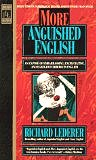 More Anguished English: an Expose of Embarrassing Excruciating, and Egregious Errors in English by Richard Lederer