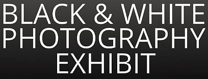 Black and White Photography Exhibition Google image adapted from http://static.wixstatic.com/media/357d5d_27f8717cdfd844a88da13e6c5940bfe1.jpg