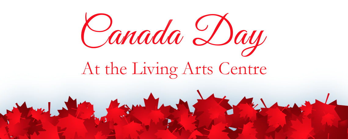 Canada Day at Living Arts Centre image from Living Arts Centre email 21June 2017 11:04am reply-46@pacmail.em.marketinghq.net Google image from http://www.livingartscentre.ca/courses-and-events/canada-day-2017
