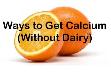 Ways to Get Calcium Without Dairy Google image from http://www.sparkpeople.com/news/genericpictures/bigpictures/orange_fruit_citrus2.jpg