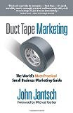 Duct Tape Marketing: The World's Most Practical Small Business Marketing Guide [Paperback] by John Jantsch