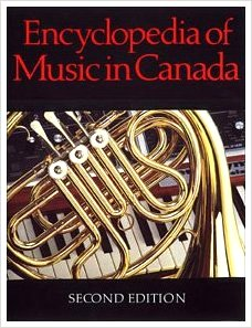 Encyclopedia of Music in Canada edited by Helmut Kallman, Gilles Potvin, and Kenneth Winters