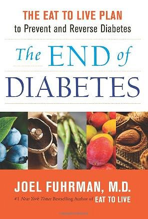 The End of Diabetes: The Eat to Live Plan to Prevent and Reverse Diabetes by Dr. Joel Fuhrman