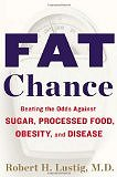 Fat Chance: Beating the Odds Against Sugar, Processed Food, Obesity, and Disease by Dr. Robert H. Lustig