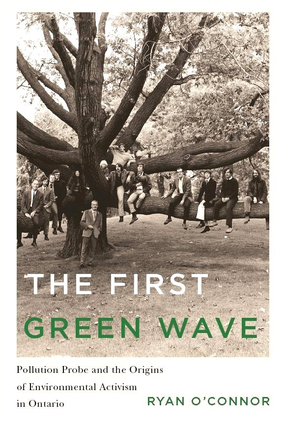 The First Green Wave: Pollution Probe and the Origins of Environmental Activism in Ontario (The Nature, History, Society)