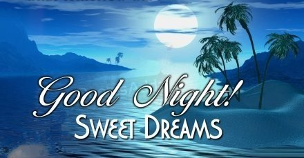 Good Night Sweet Dreams Google image adapted from http://hdwpics.com/images/2FDC78C98D8F/3d-Tropic-Night.jpg