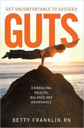 GUTS Get Uncomfortable To Succeed: Embracing Health, Balance and Abundance