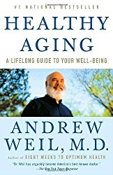 Healthy Aging: A Lifelong Guide to Your Well-Being by Dr. Andrew Weil