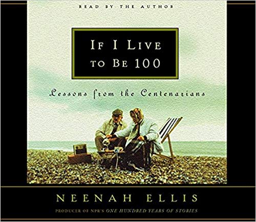 If I Live to Be 100: Lessons from the Centenarians Audio CD - Abridged, Audiobook, CD by Neenah Ellis (Author, Narrator), Various (Performer)