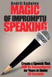 Magic of Impromptu Speaking: Create a Speech That Will Be Remembered for Years in Under 30 Seconds by Andrii Sedniev