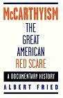 McCarthyism, The Great American Red Scare : A Documentary History (Paperback) by Albert Fried