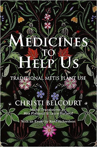 Christi Belcourt: Medicines to Help Us: Traditional Metis Plant Use