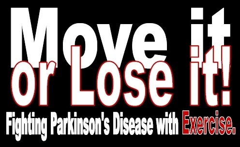 Move It or Lose It: Fighting Parkinson's Disease with Exercise Google image from http://coorscorefitness.com/main_images/pd_move_or_lose_it_logo.jpg