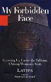 My Forbidden Face: Growing Up Under the Taliban: A Young Woman's Story by Latifa