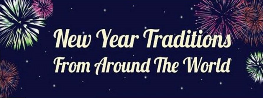New Year Traditions Around the World Google image adapted from http://aroundthekampfire.com/wp-content/uploads/2015/12/502BNew2BYears2Btraditions2Bfrom2Baround2Bthe2Bworld2BDailyMail2.jpg