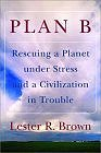 Plan B: Rescuing a Planet under Stress and a Civilization in Trouble by Lester R. Brown