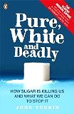 Pure White & Deadly: How Sugar Is Killing Us and What We Can Do to Stop It by John Yudkin