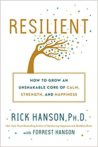 Resilient: How to Grow an Unshakable Core of Calm, Strength, and Happiness by Rick Hanson