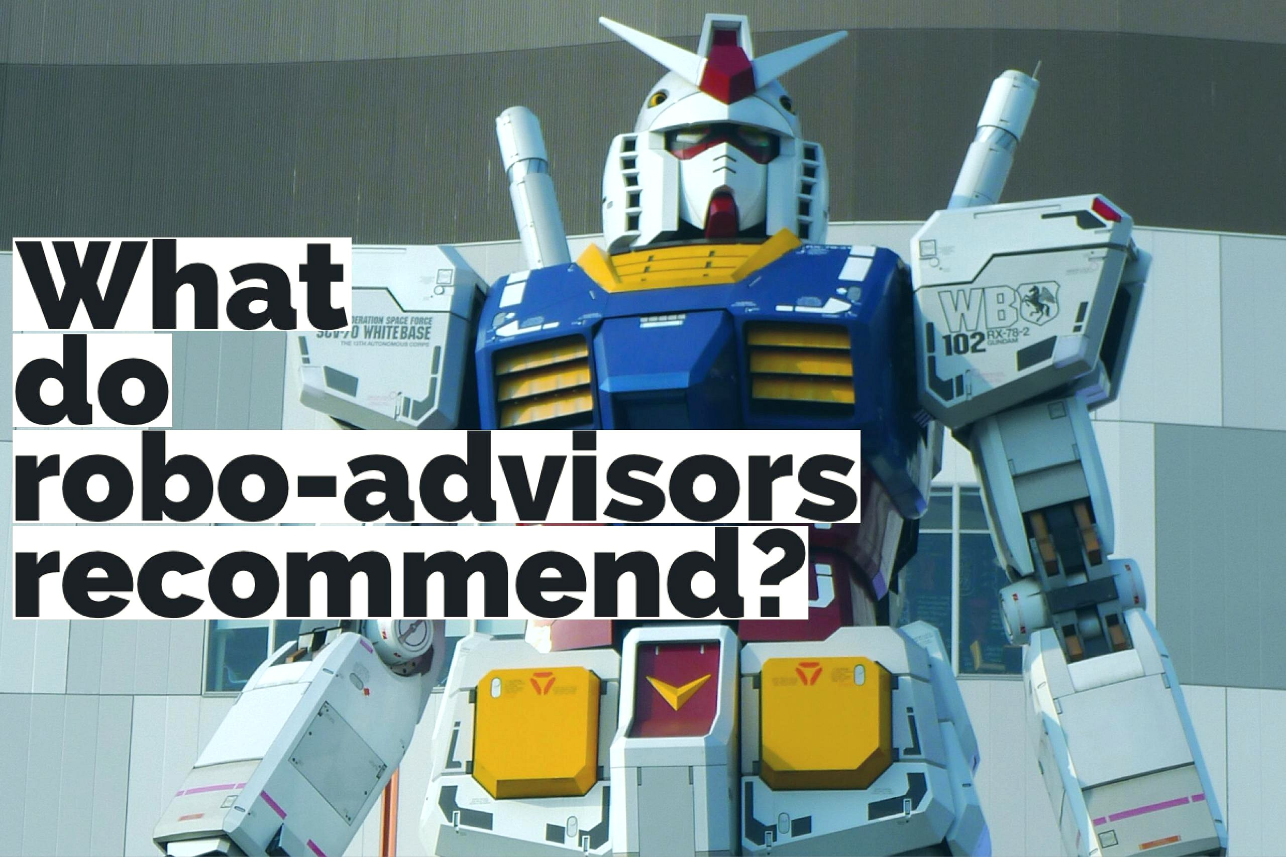 What Do Robot Advisors Recommend? Google image from https://staticseekingalpha.a.ssl.fastly.net/uploads/2016/6/9/18640452-14655085968197768_origin.jpeg