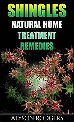 Shingles: Natural Home Treatment Remedies by Alyson Rodgers