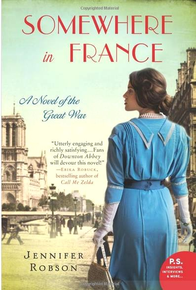 Somewhere in France: A Novel of the Great War Paperback - Deckle Edge, December 31, 2013 by Jennifer Robson