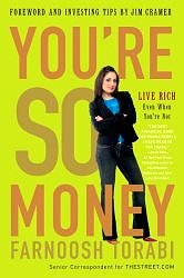 You're So Money: Live Rich, Even When You're Not by Farnoosh Torabi, Foreword by Jim Cramer