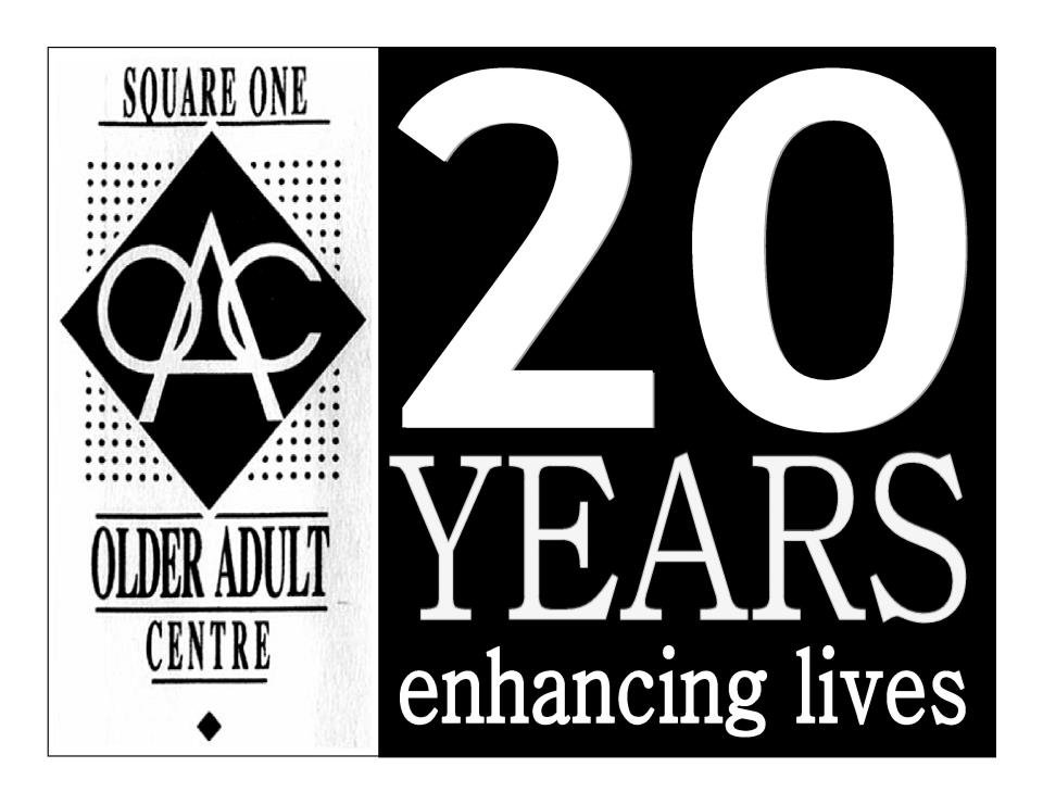 Older Adult Centre 20 Years image from http://www.facebook.com/pages/Square-One-Older-Adult-Centre/207666182653938#!/photo.php?fbid=239041426183080&set=pu.207666182653938&type=1&theater