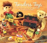 Timeless Toys: Classic Toys and the Playmakers Who Created Them by Tim Walsh