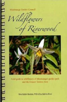Wildflowers of Riverwood, Field Guide to Wildflowers of Mississauga's Garden Park and the Greater Toronto Area