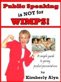Public Speaking Is Not for Wimps by Kimberly Alyn