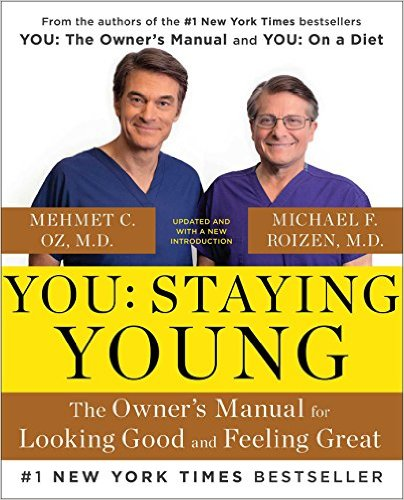 You: Staying Young: The Owner�s Manual for Looking Good & Feeling Great Paperback - August 18, 2015 by Michael F. Roizen and Mehmet Oz